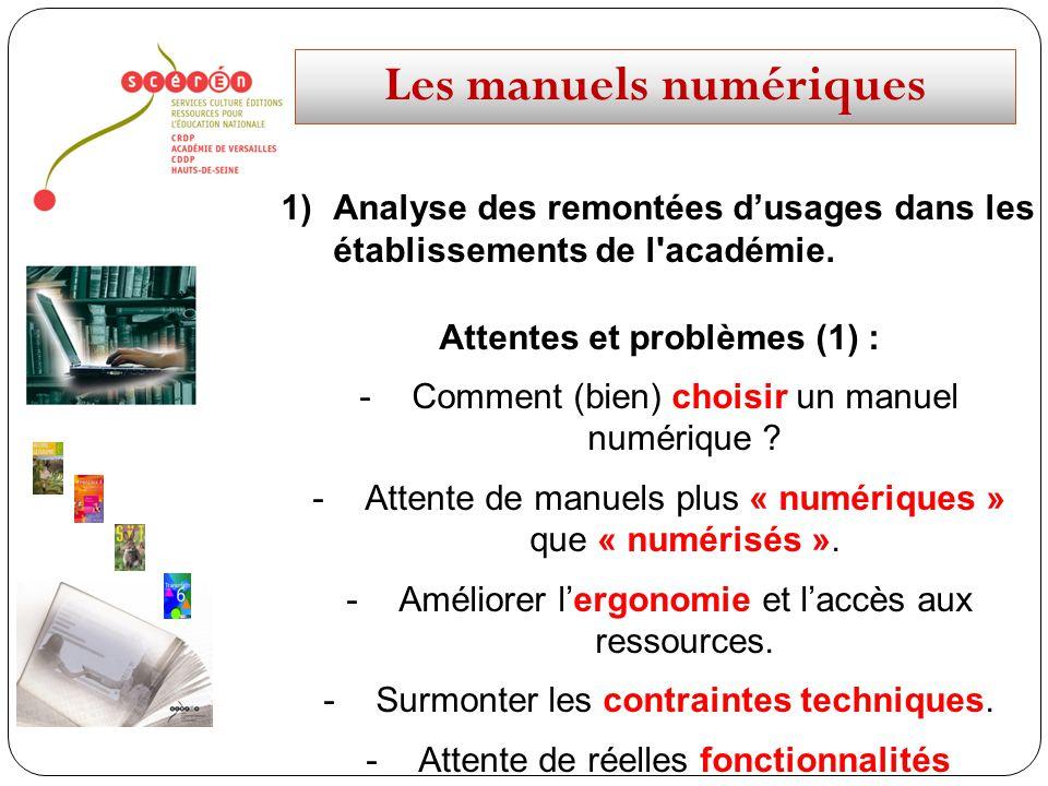 Les manuels numériques 1)Analyse des remontées dusages dans les établissements de l'académie. Attentes et problèmes (1) : -Comment (bien) choisir un m