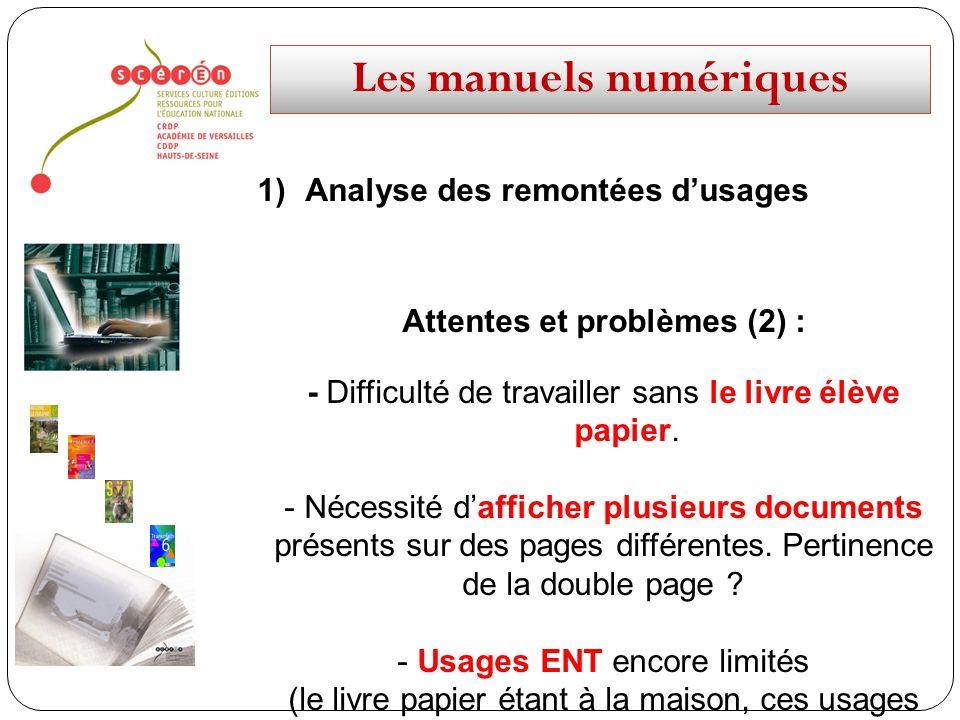 Les manuels numériques 1)Analyse des remontées dusages Attentes et problèmes (2) : - Difficulté de travailler sans le livre élève papier. - Nécessité