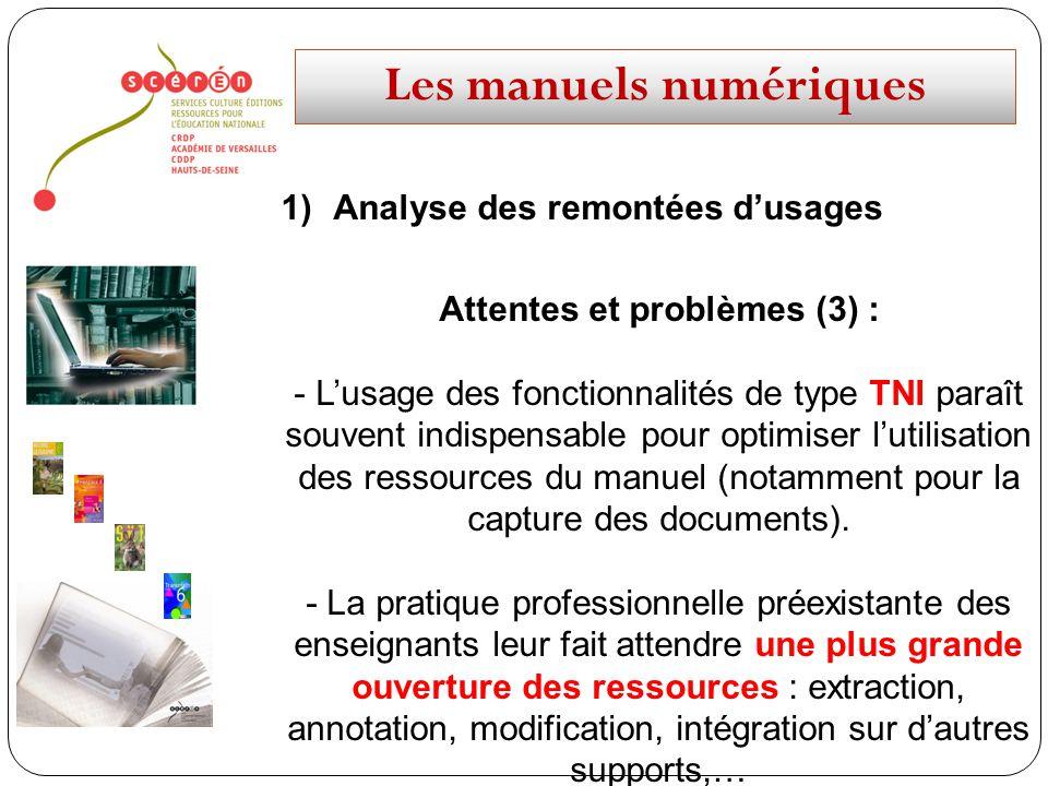 Les manuels numériques 1)Analyse des remontées dusages Attentes et problèmes (3) : - Lusage des fonctionnalités de type TNI paraît souvent indispensable pour optimiser lutilisation des ressources du manuel (notamment pour la capture des documents).