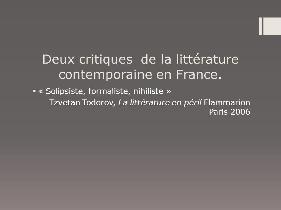 Deux critiques de la littérature contemporaine en France. « Solipsiste, formaliste, nihiliste » Tzvetan Todorov, La littérature en péril Flammarion Pa