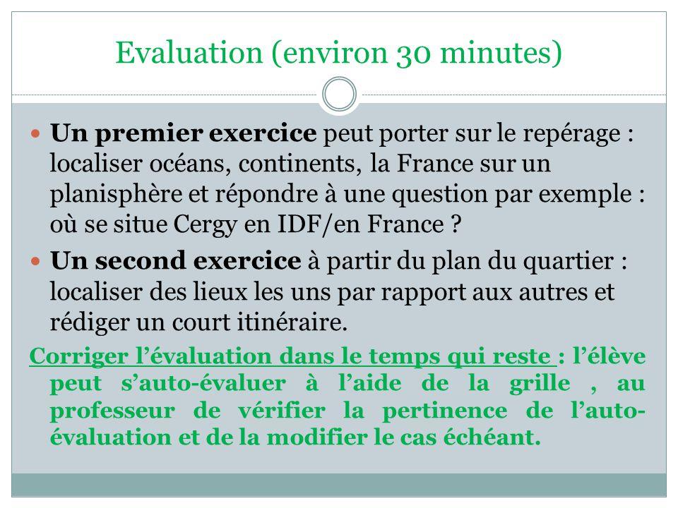 Evaluation (environ 30 minutes) Un premier exercice peut porter sur le repérage : localiser océans, continents, la France sur un planisphère et répond