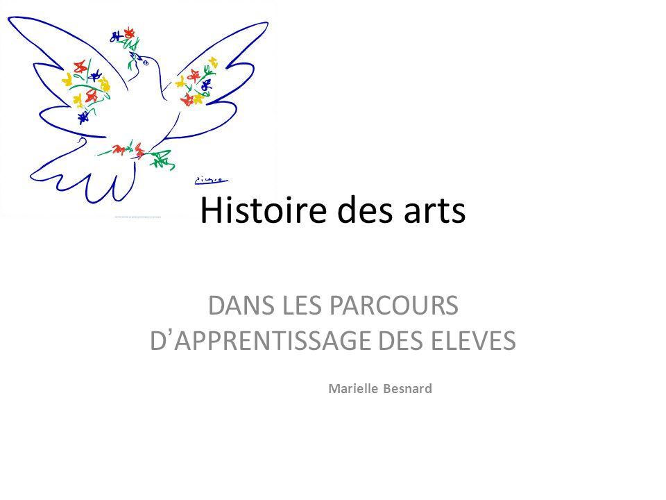 Histoire des arts DANS LES PARCOURS DAPPRENTISSAGE DES ELEVES Marielle Besnard
