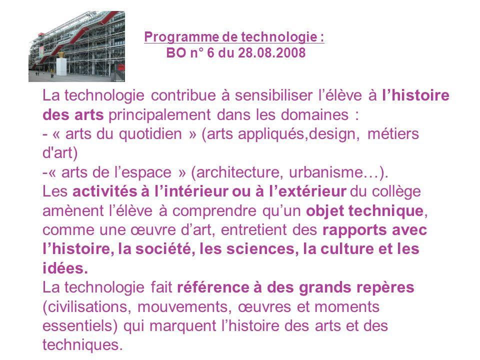 La technologie contribue à sensibiliser lélève à lhistoire des arts principalement dans les domaines : - « arts du quotidien » (arts appliqués,design,