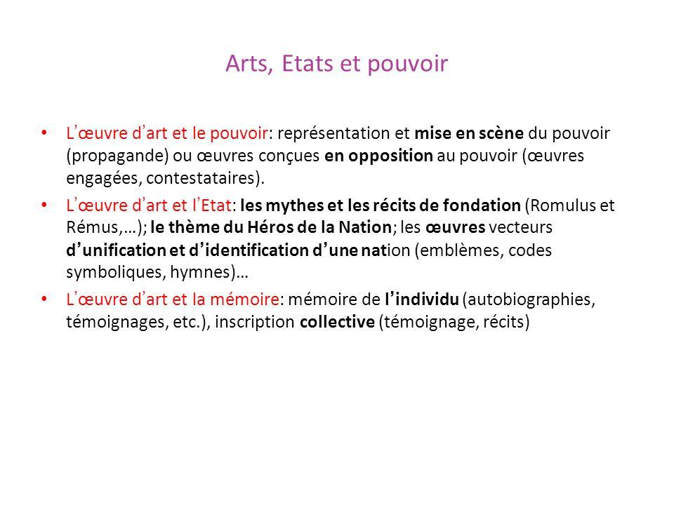 Arts, Etats et pouvoir Lœuvre dart et le pouvoir: représentation et mise en scène du pouvoir (propagande) ou œuvres conçues en opposition au pouvoir (