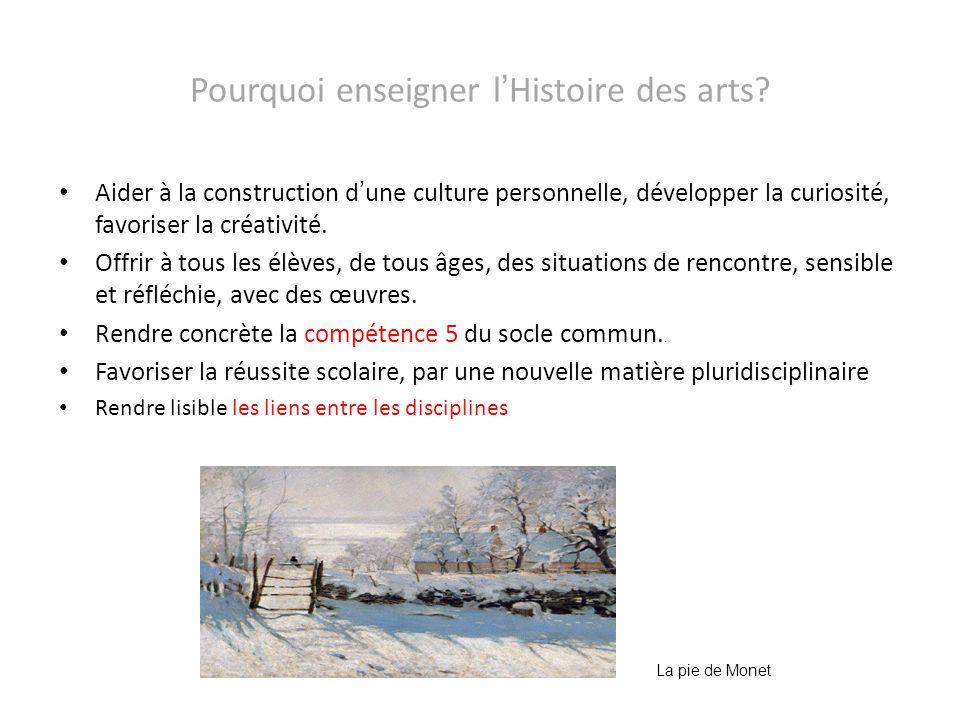 Pourquoi enseigner lHistoire des arts? Aider à la construction dune culture personnelle, développer la curiosité, favoriser la créativité. Offrir à to