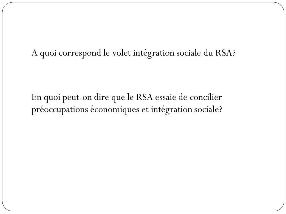 A quoi correspond le volet intégration sociale du RSA? En quoi peut-on dire que le RSA essaie de concilier préoccupations économiques et intégration s