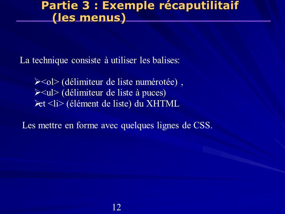 Partie 3 : Exemple récaputilitaif (les menus) La technique consiste à utiliser les balises: (délimiteur de liste numérotée), (délimiteur de liste à pu