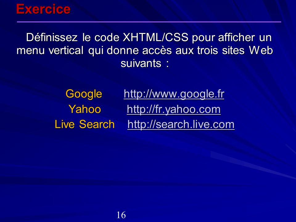 Définissez le code XHTML/CSS pour afficher un menu vertical qui donne accès aux trois sites Web suivants : Définissez le code XHTML/CSS pour afficher
