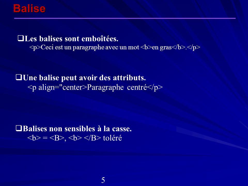 Balise Une balise peut avoir des attributs. Paragraphe centré Les balises sont emboîtées. Ceci est un paragraphe avec un mot en gras. Balises non sens
