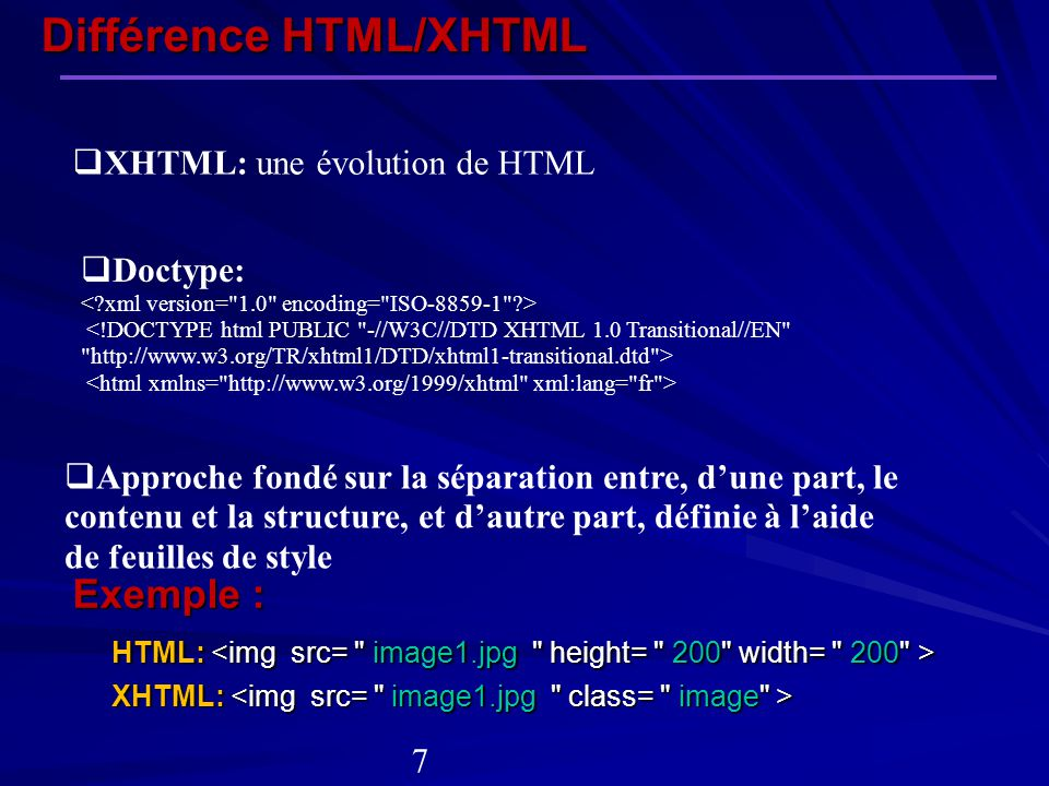Différence HTML/XHTML XHTML: une évolution de HTML Approche fondé sur la séparation entre, dune part, le contenu et la structure, et dautre part, défi