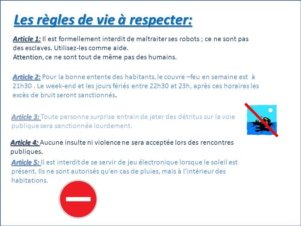 Les règles de vie à respecter: Article 1: Article 1: Il est formellement interdit de maltraiter ses robots ; ce ne sont pas des esclaves.