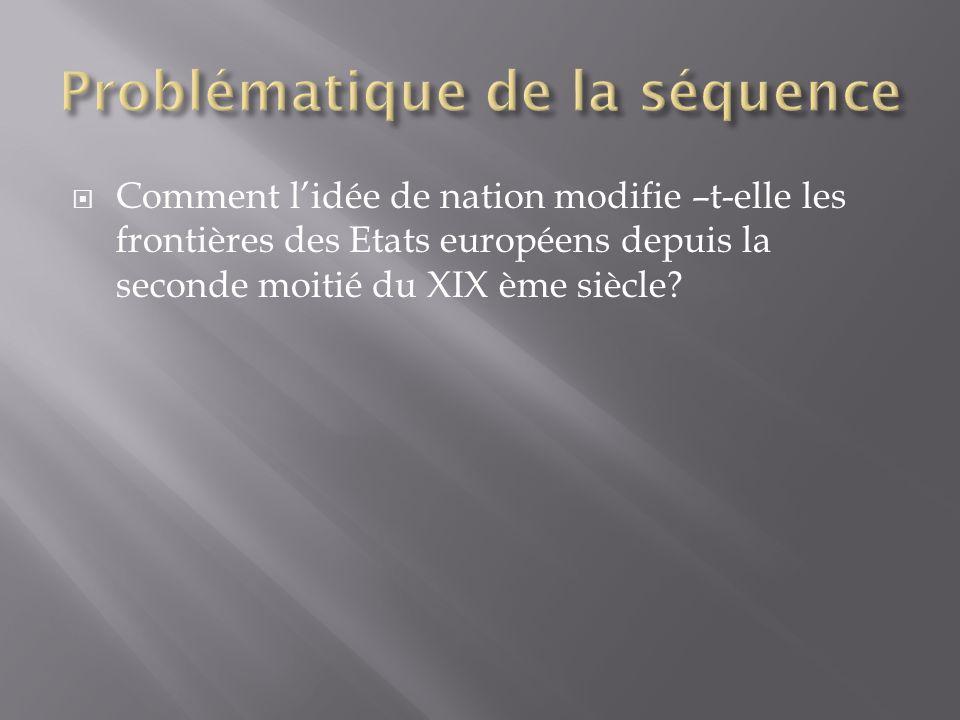 Comment lidée de nation modifie –t-elle les frontières des Etats européens depuis la seconde moitié du XIX ème siècle?