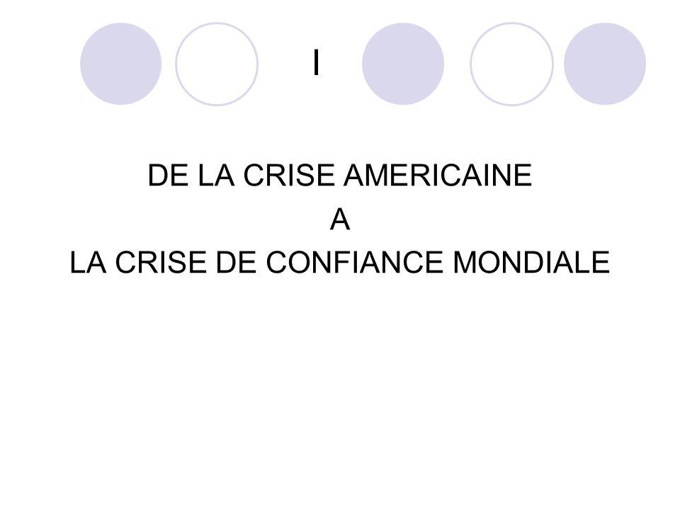 I DE LA CRISE AMERICAINE A LA CRISE DE CONFIANCE MONDIALE