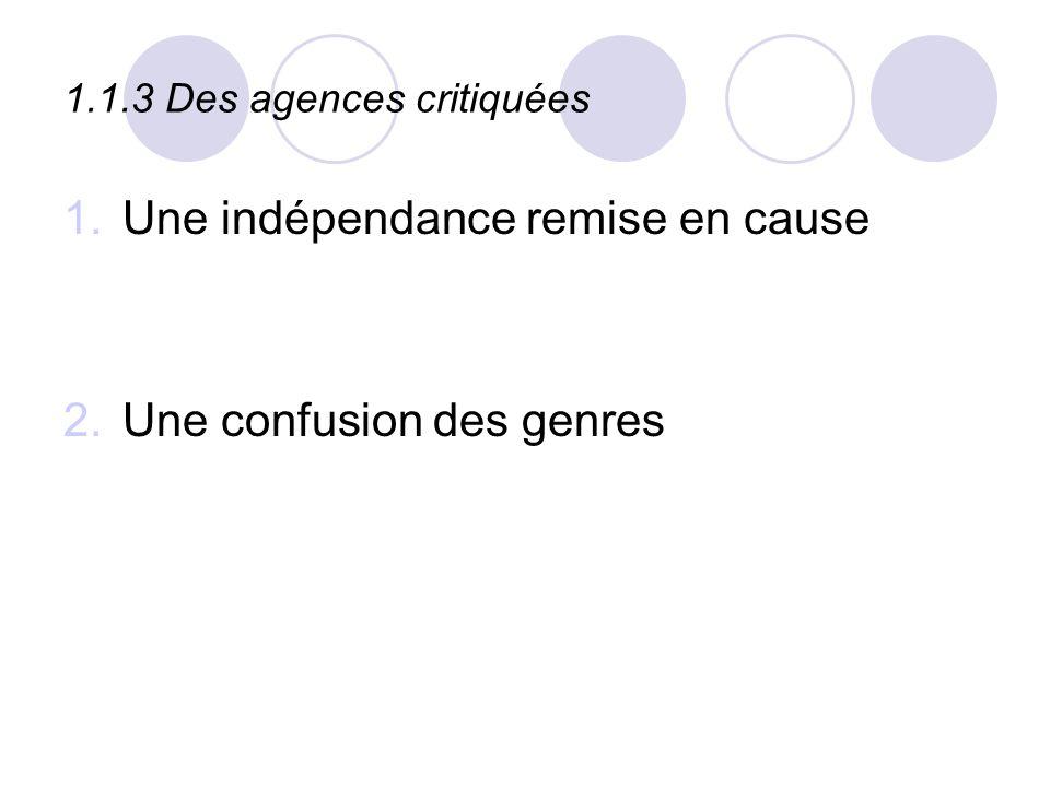 1.1.3 Des agences critiquées 1.Une indépendance remise en cause 2.Une confusion des genres