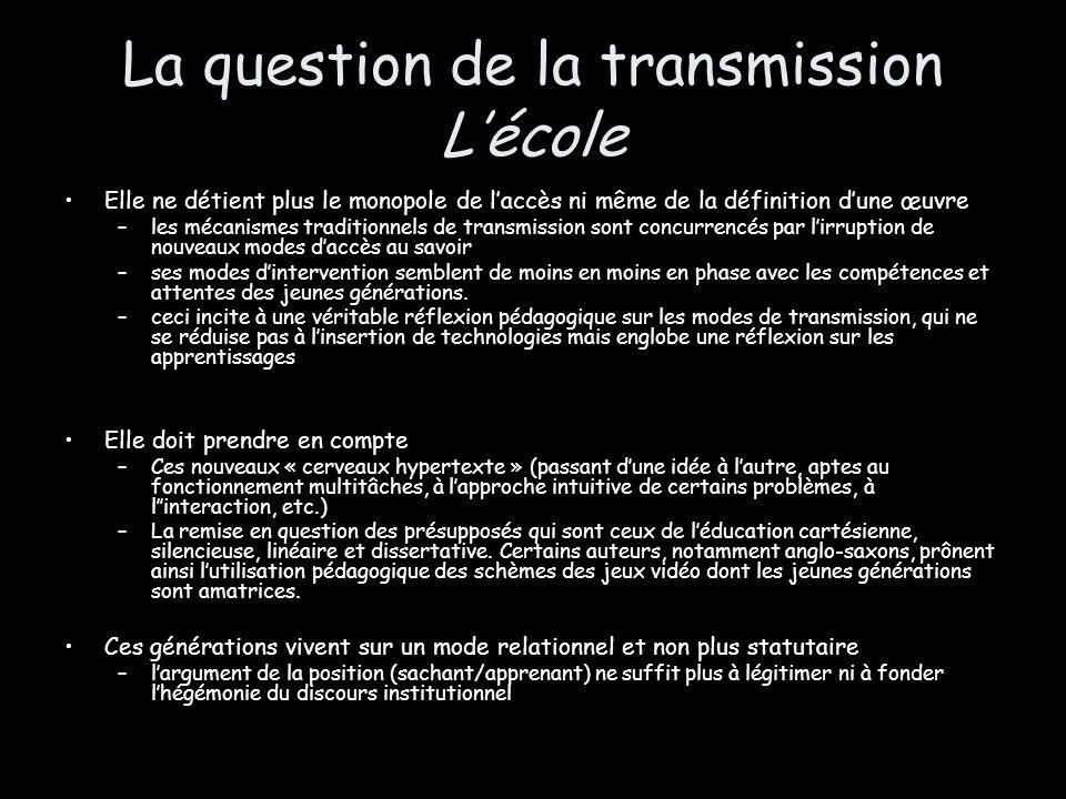 La question de la transmission Lécole Elle ne détient plus le monopole de laccès ni même de la définition dune œuvre –les mécanismes traditionnels de