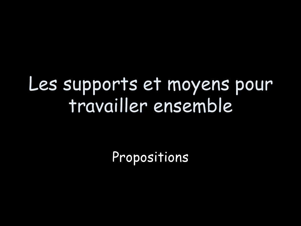Les supports et moyens pour travailler ensemble Propositions