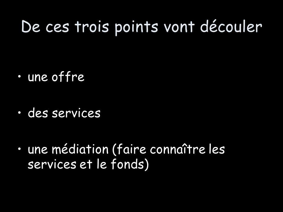 De ces trois points vont découler une offre des services une médiation (faire connaître les services et le fonds)