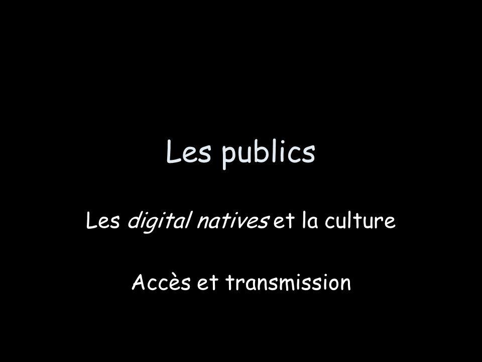 Les publics Les digital natives et la culture Accès et transmission