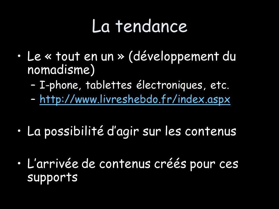La tendance Le « tout en un » (développement du nomadisme) –I-phone, tablettes électroniques, etc. –http://www.livreshebdo.fr/index.aspxhttp://www.liv