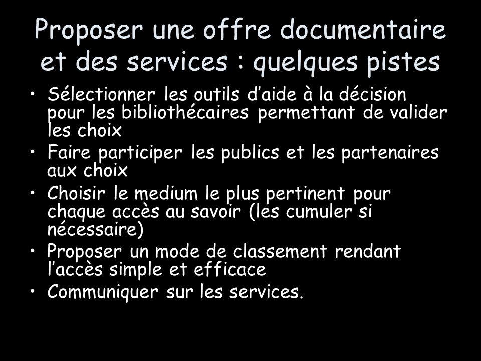 Proposer une offre documentaire et des services : quelques pistes Sélectionner les outils daide à la décision pour les bibliothécaires permettant de v