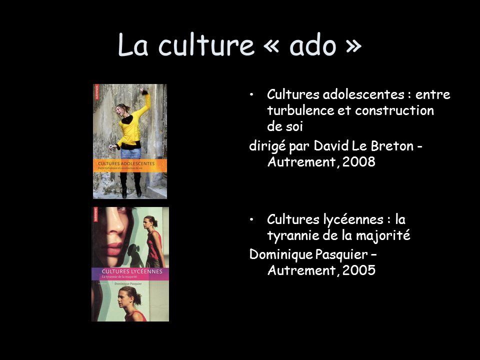 La culture « ado » Cultures adolescentes : entre turbulence et construction de soi dirigé par David Le Breton - Autrement, 2008 Cultures lycéennes : l