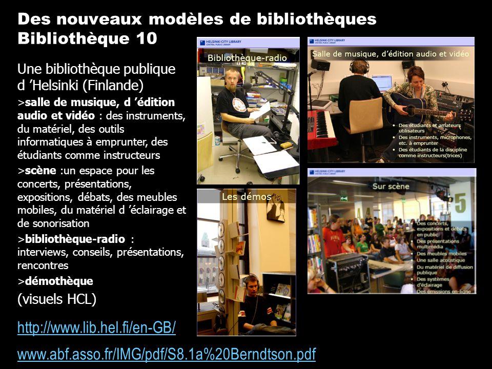 http://www.lib.hel.fi/en-GB/ www.abf.asso.fr/IMG/pdf/S8.1a%20Berndtson.pdf Une bibliothèque publique d Helsinki (Finlande) >salle de musique, d éditio