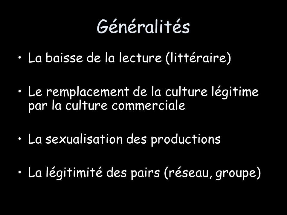 Généralités La baisse de la lecture (littéraire) Le remplacement de la culture légitime par la culture commerciale La sexualisation des productions La