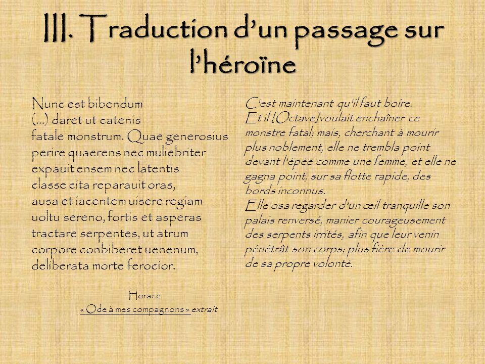 III. Traduction dun passage sur lhéroïne Nunc est bibendum (…) daret ut catenis fatale monstrum. Quae generosius perire quaerens nec muliebriter expau