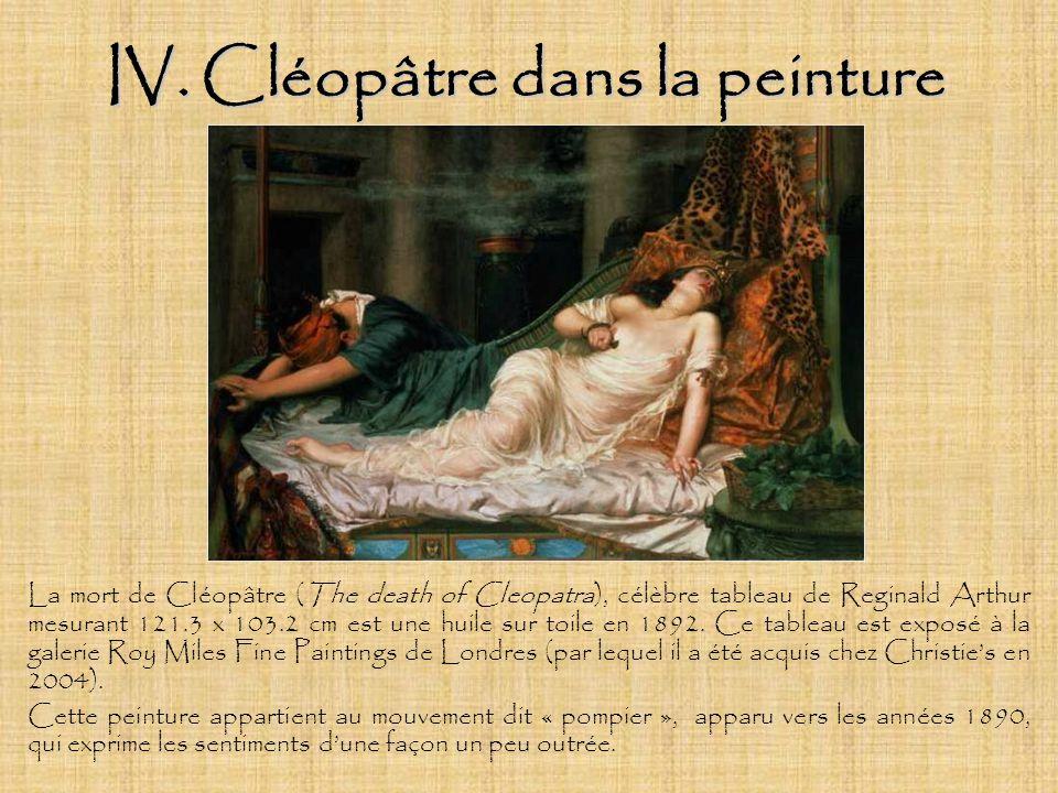 IV. Cléopâtre dans la peinture La mort de Cléopâtre (The death of Cleopatra), célèbre tableau de Reginald Arthur mesurant 121.3 x 103.2 cm est une hui