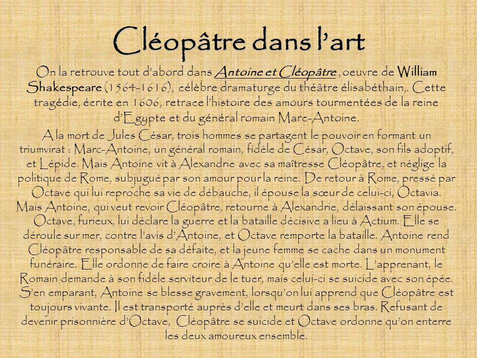 Cléopâtre dans lart On retrouve également Cléopâtre dans une cantate pour soprano du compositeur français Hector Berlioz (1803-1869), intitulée simplement Cléopâtre.
