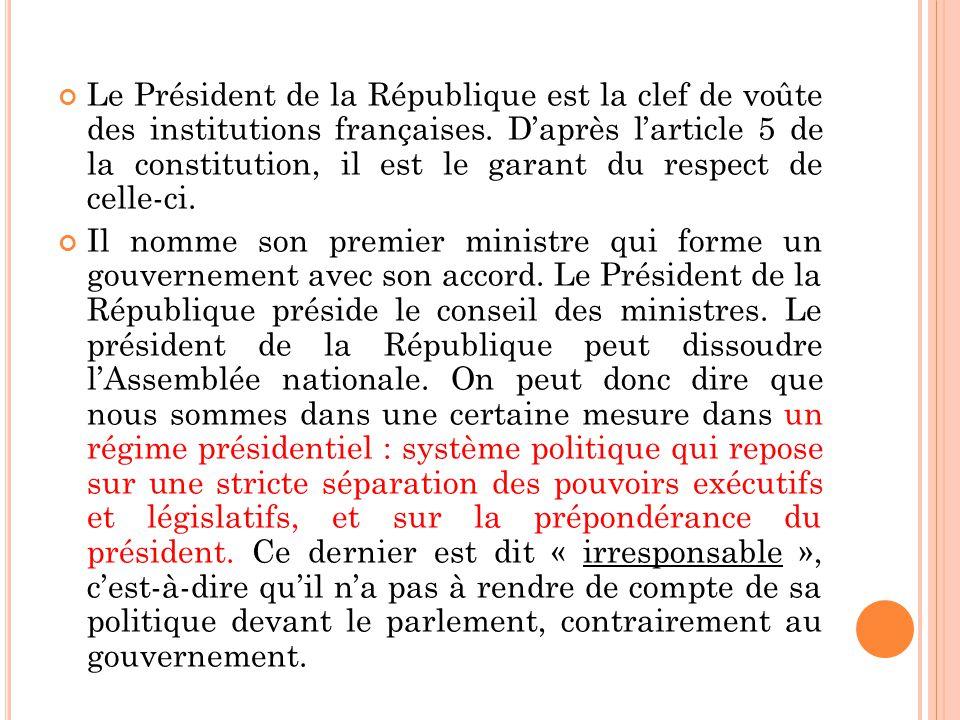 Le Président de la République est la clef de voûte des institutions françaises. Daprès larticle 5 de la constitution, il est le garant du respect de c