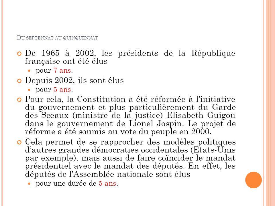 D U SEPTENNAT AU QUINQUENNAT De 1965 à 2002, les présidents de la République française ont été élus pour 7 ans. Depuis 2002, ils sont élus pour 5 ans.