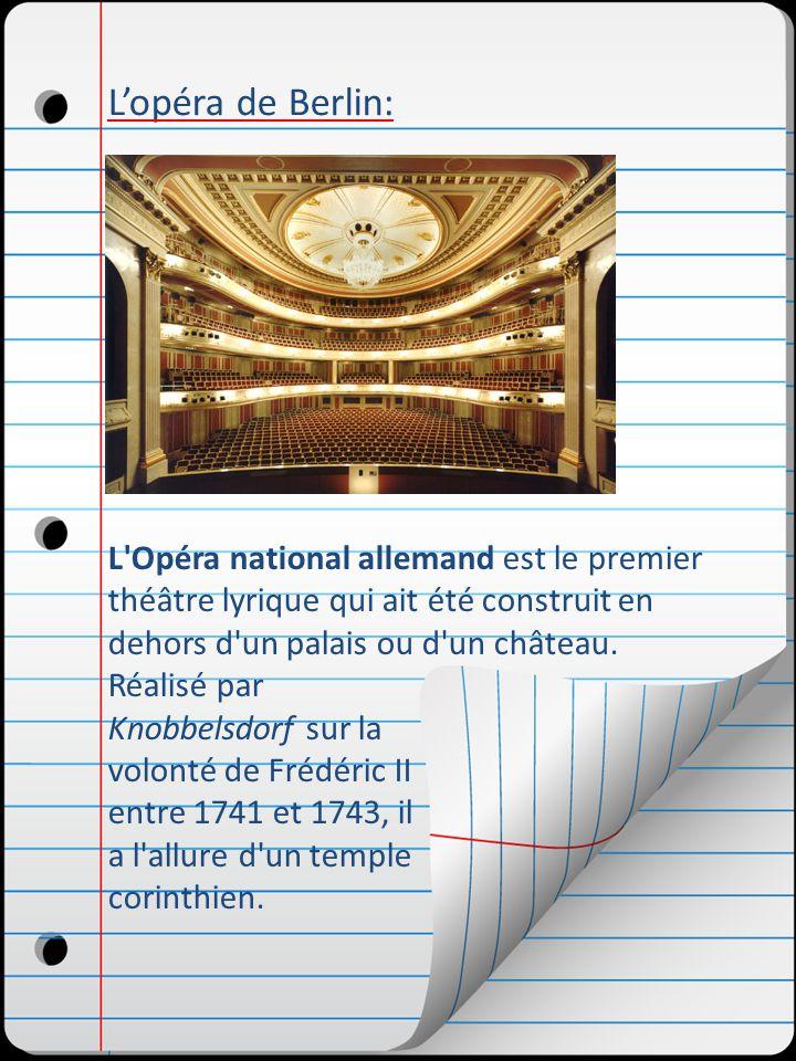 Lopéra de Berlin: L Opéra national allemand est le premier théâtre lyrique qui ait été construit en dehors d un palais ou d un château.