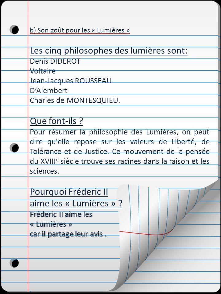 b) Son goût pour les « Lumières » Les cinq philosophes des lumières sont: Denis DIDEROT Voltaire Jean-Jacques ROUSSEAU DAlembert Charles de MONTESQUIE