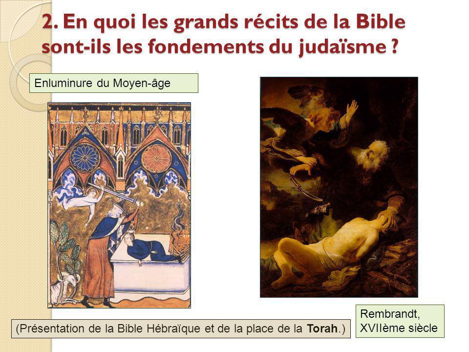 2. En quoi les grands récits de la Bible sont-ils les fondements du judaïsme ? Rembrandt, XVIIème siècle Enluminure du Moyen-âge (Présentation de la B