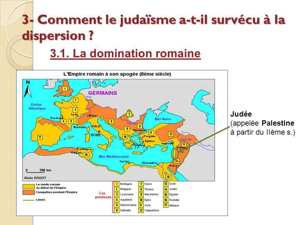 3- Comment le judaïsme a-t-il survécu à la dispersion ? 3.1. La domination romaine Judée (appelée Palestine à partir du IIème s.)