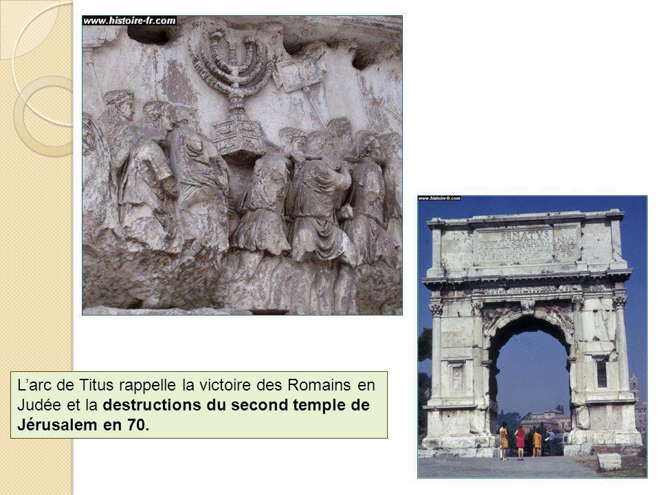 Larc de Titus rappelle la victoire des Romains en Judée et la destructions du second temple de Jérusalem en 70.
