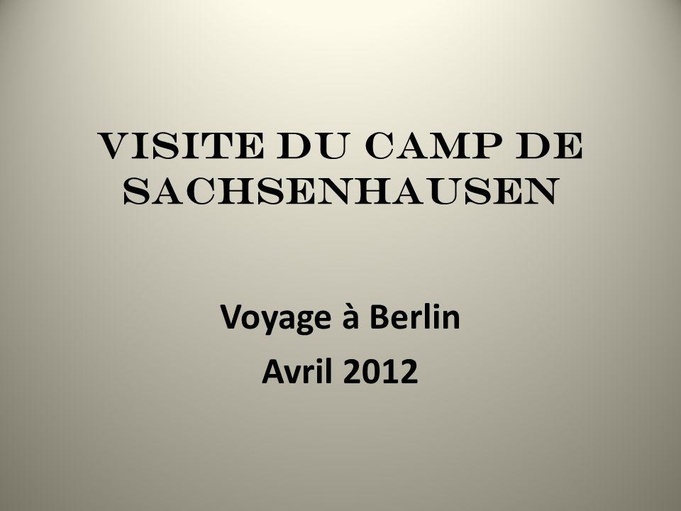 Visite du camp de SachSenhausen Voyage à Berlin Avril 2012