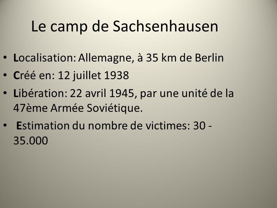 Le camp de Sachsenhausen Localisation: Allemagne, à 35 km de Berlin Créé en: 12 juillet 1938 Libération: 22 avril 1945, par une unité de la 47ème Armé
