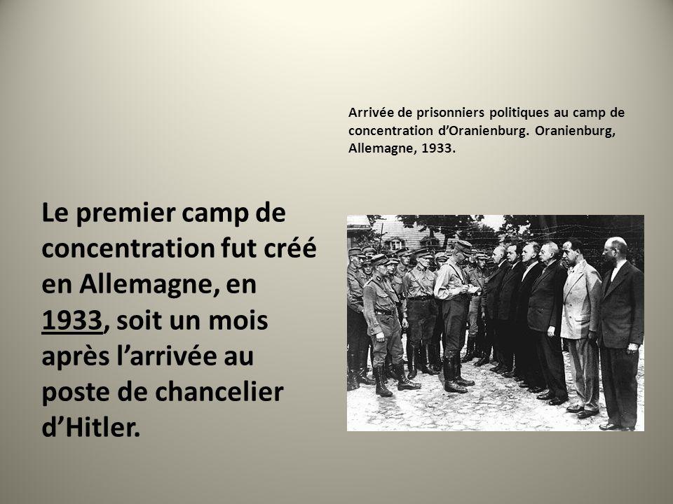 Le premier camp de concentration fut créé en Allemagne, en 1933, soit un mois après larrivée au poste de chancelier dHitler. Arrivée de prisonniers po