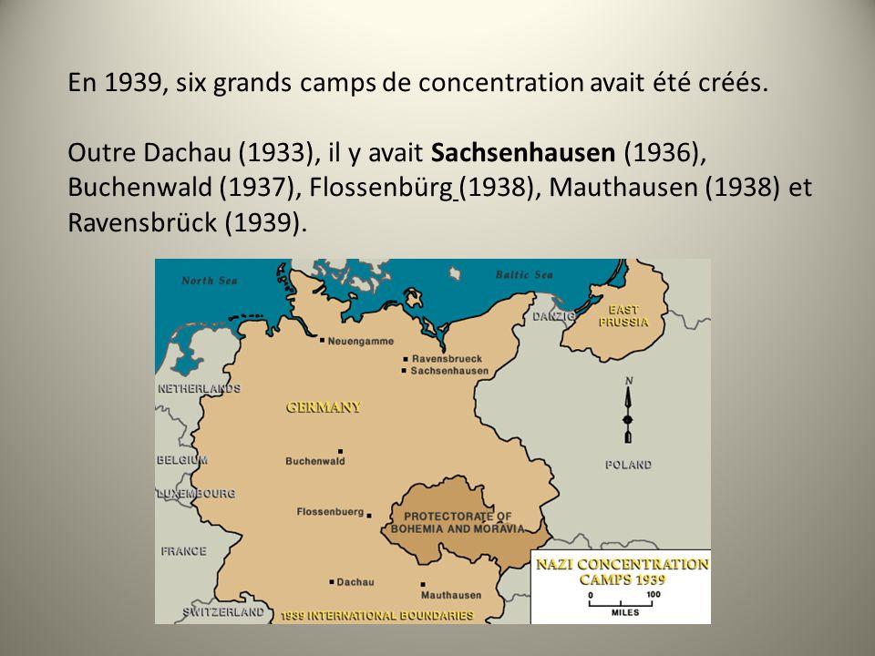 En 1939, six grands camps de concentration avait été créés. Outre Dachau (1933), il y avait Sachsenhausen (1936), Buchenwald (1937), Flossenbürg (1938
