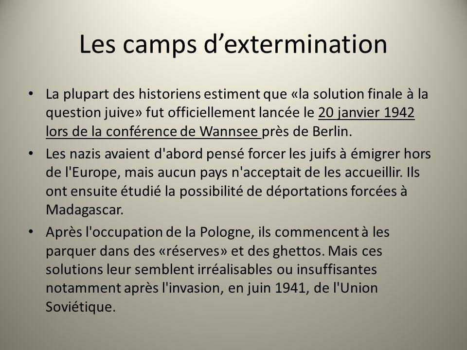 Les camps dextermination La plupart des historiens estiment que «la solution finale à la question juive» fut officiellement lancée le 20 janvier 1942