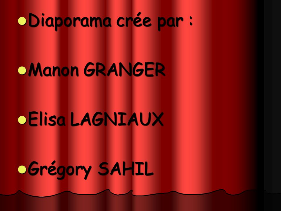 Diaporama crée par : Diaporama crée par : Manon GRANGER Manon GRANGER Elisa LAGNIAUX Elisa LAGNIAUX Grégory SAHIL Grégory SAHIL