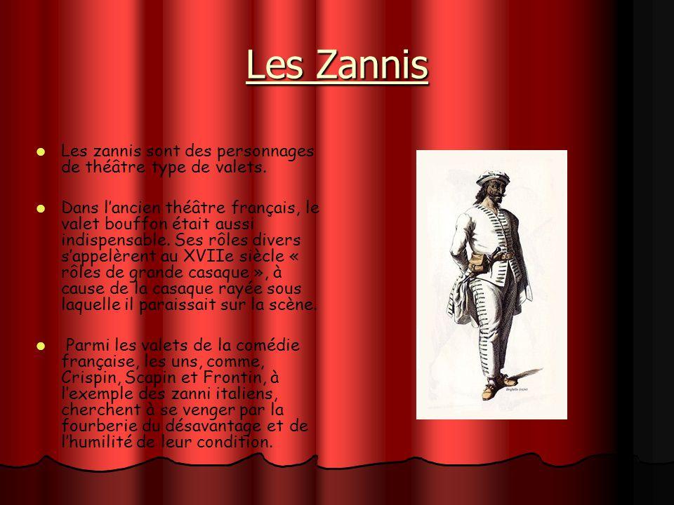 Les Zannis Les zannis sont des personnages de théâtre type de valets. Dans lancien théâtre français, le valet bouffon était aussi indispensable. Ses r