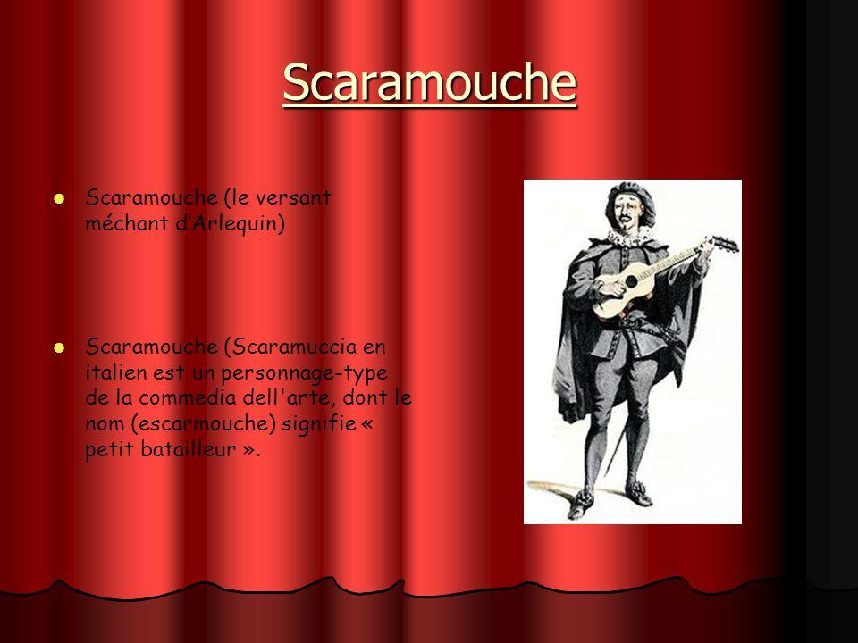 Scaramouche Scaramouche (le versant méchant dArlequin) Scaramouche (Scaramuccia en italien est un personnage-type de la commedia dell'arte, dont le no