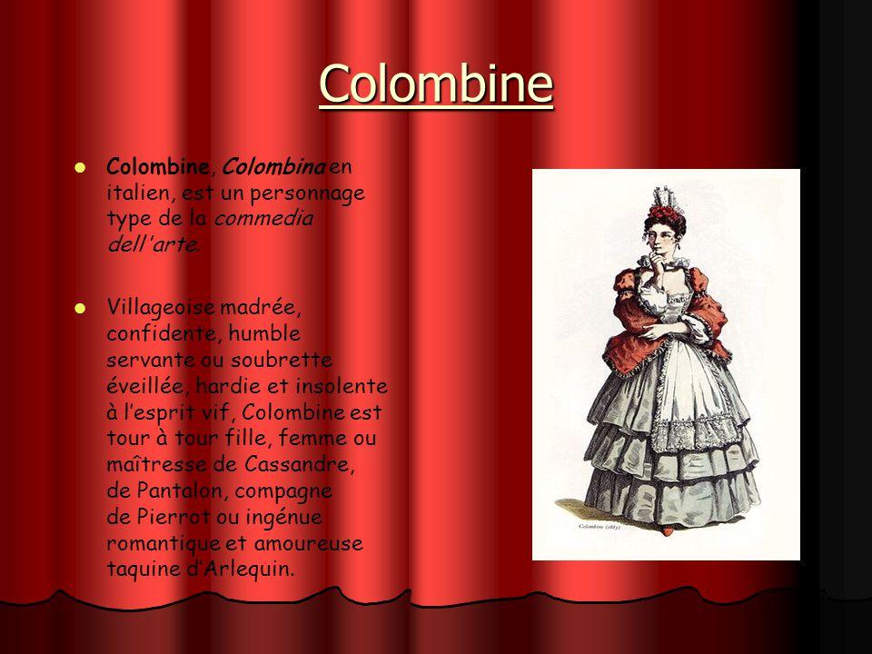 Colombine Colombine, Colombina en italien, est un personnage type de la commedia dell'arte. Villageoise madrée, confidente, humble servante ou soubret