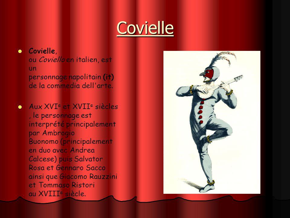 Covielle Covielle, ou Coviello en italien, est un personnage napolitain (it) de la commedia dell'arte. Aux XVI e et XVII e siècles, le personnage est