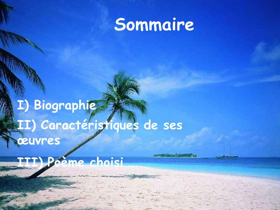 Sommaire I) Biographie II) Caractéristiques de ses œuvres III) Poème choisi