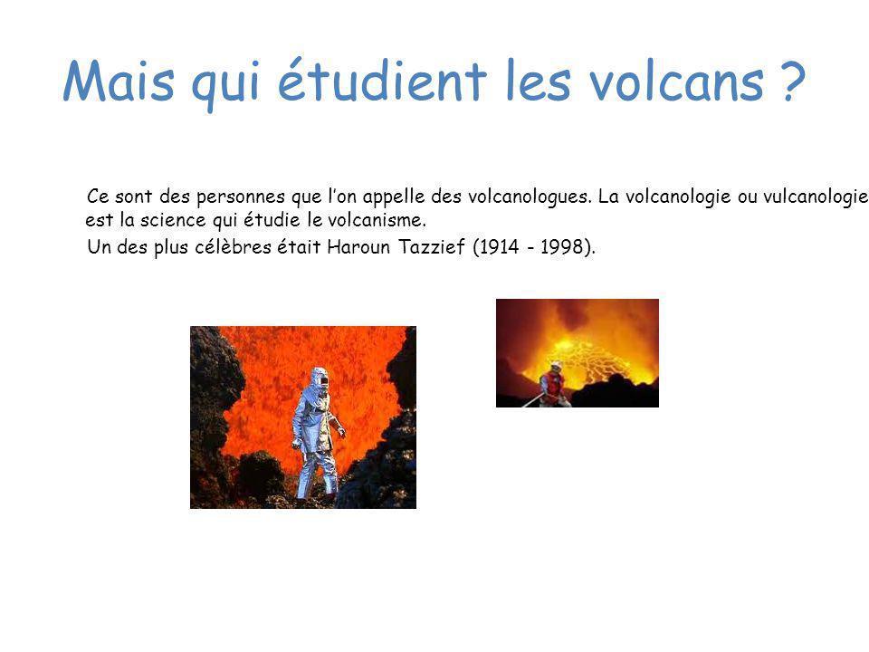 Mais qui étudient les volcans ? Ce sont des personnes que lon appelle des volcanologues. La volcanologie ou vulcanologie est la science qui étudie le