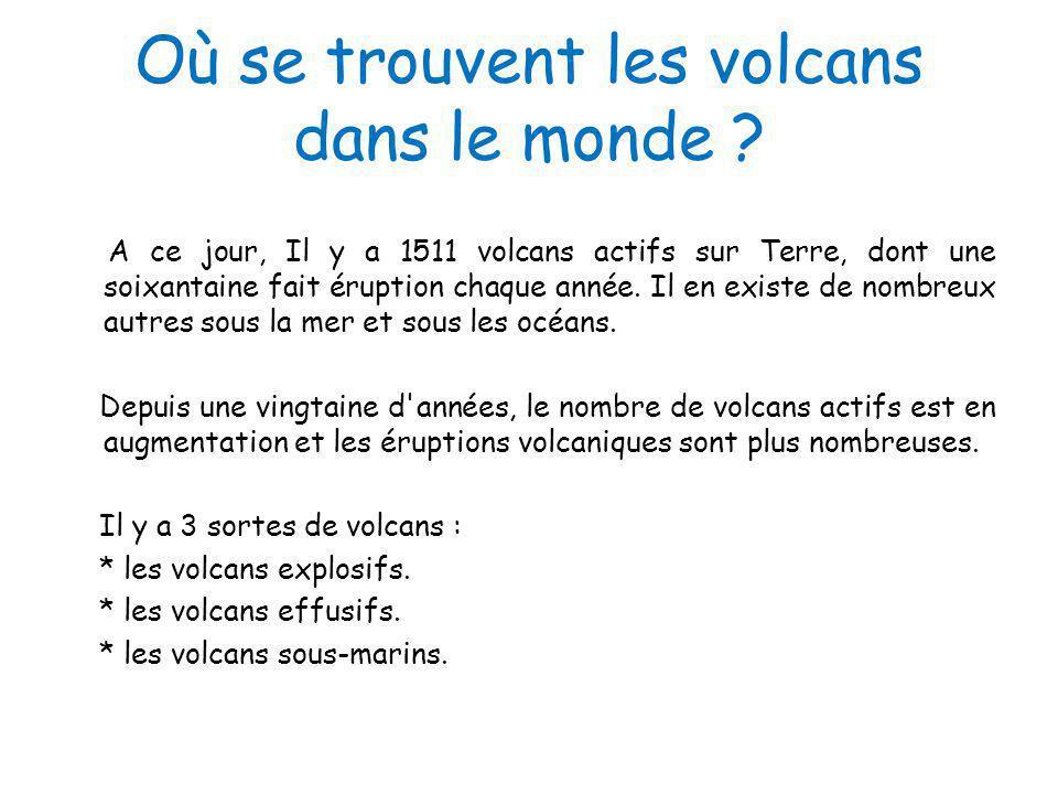 Où se trouvent les volcans dans le monde ? A ce jour, Il y a 1511 volcans actifs sur Terre, dont une soixantaine fait éruption chaque année. Il en exi